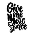 give me more space lettering phrase for poster vector image vector image