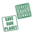 Save Our Planet grunge stamps isolated on white vector image vector image