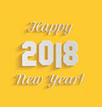 happy new year 2018 text design on yellow vector image vector image