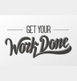 get your work done vector image vector image