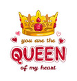 you are the queen of my heart vector image vector image