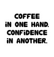 coffee in one hand confidence in another cute vector image vector image