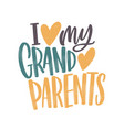i love my grandparents message handwritten with vector image vector image