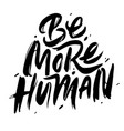 be more human hand drawn poster with quote vector image vector image