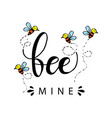 bee mine hand lettering love concept vector image