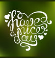 handdrawn calligraphic phrase have a nice day in vector image