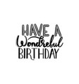 have a wonderful birthday vector image vector image