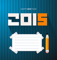 2015 - Happy New Year with Pencil and Empty vector image vector image