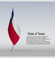 flag state texas usa hanging on a flagpole vector image vector image