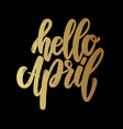 hello april lettering motivation phrase vector image vector image