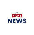 the fake news show false breaking news broadcast vector image vector image