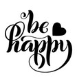 be happy modern calligraphy quote with handdrawn vector image vector image