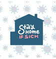 stay home if sick lettering inscription inside vector image vector image