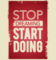 stop dreaming start doing motivation quote vector image vector image