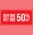 buy one get one 50 off sign horizontal vector image vector image