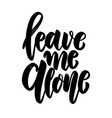 leave me alone lettering phrase on light vector image vector image