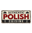 authentic polish cuisine vintage rusty metal sign vector image vector image