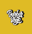 barber shop handwritten lettering template for vector image vector image