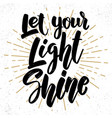 let your light shine lettering phrase on grunge vector image vector image