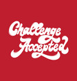 challenge accepted handwritten lettering made in vector image vector image