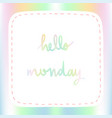 pastel background with hello monday hand lettering vector image