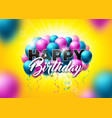 happy birthday design with balloon vector image vector image