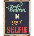 Retro metal sign Believe in your selfie vector image vector image