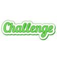 challenge sticker green grunge pop art vector image