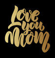 love you mom text lettering phrase for poster vector image