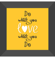 Do what you love Love what you do quote in frame vector image