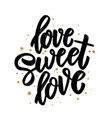 love sweet love lettering motivation phrase for vector image vector image