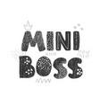 mini boss - fun hand drawn nursery poster vector image vector image