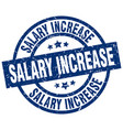 salary increase blue round grunge stamp vector image vector image