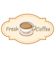 A fresh coffee label with a cup of hot coffee vector image vector image