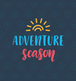 adventure season hand drawn poster vector image vector image