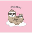 happy mothers day cards mother sloth with baby vector image vector image