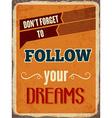 Retro metal sign Follow your dreams vector image vector image