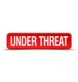 Under threat red 3d square button isolated on vector image vector image