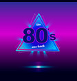 the 80s are back retro vintage neon poster vector image vector image