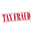 tax fraud red grunge vintage stamp isolated on vector image vector image