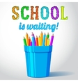 glass with pencils and school is waiting greeting vector image