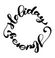 happy holiday calligraphic lettering text vector image