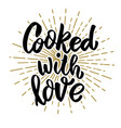 cooked with love lettering phrase on white vector image vector image