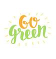 go green label trendy brush lettering vector image