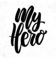 my hero text lettering phrase for poster greeting vector image vector image