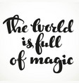 the world is full of magic calligraphic vector image vector image
