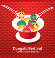 dong zhi chinese winter solstice festiva tangyuan vector image