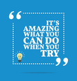 Inspirational motivational quote Its amazing what vector image vector image