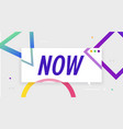 now trendy box with text now and linear drawing vector image vector image