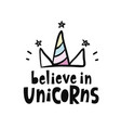 believe in unicorns cute lettering poster vector image vector image
